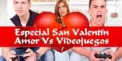 Especial San Valentín - Amor Vs. Videojuegos